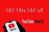 Tất tần tật về YouTube Shorts - Sử dụng ngay để tạo ra những video triệu view